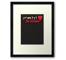Zombies love fat people Framed Print