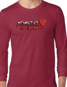 Zombies love fat people Long Sleeve T-Shirt