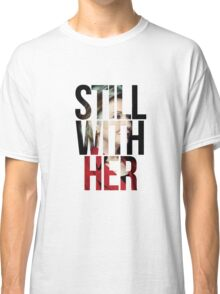 Still With Her Hillary Clinton 1 Classic T-Shirt