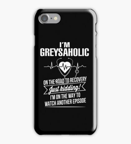 Grey's Anatomy - I'm Greysaholic T shirt  iPhone Case/Skin