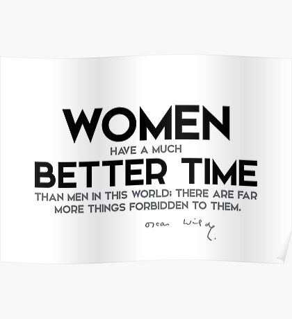 women have a much better time than men - oscar wilde Poster