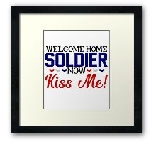 Military Welcome Home Soldier Now Kiss Me Army Marines Air Force Coast Guard  Navy Sailor USMC Wife Husband Boyfriend Girlfriend Love Armed Services America Deployed Deployment War Veteran Framed Print