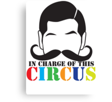 In Charge of this Circus! with ringmaster and a twirly moustache  Canvas Print