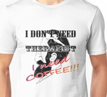 I don't need a therapist, I need COFFEE Unisex T-Shirt