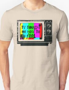 TV Taught Me How to FEEL Unisex T-Shirt