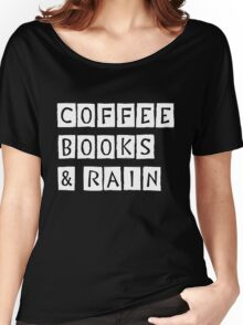 Coffee, Books & Rain Women's Relaxed Fit T-Shirt