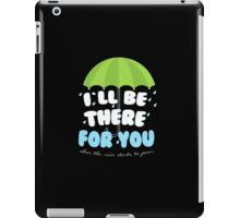 I'll be there for you Friends T shirt  iPad Case/Skin