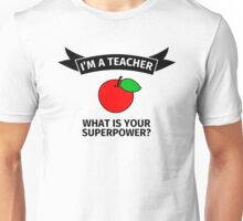 I'm a teacher. What is your superpower? Unisex T-Shirt