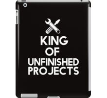 The king of unfinished projects iPad Case/Skin
