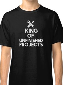 The king of unfinished projects Classic T-Shirt