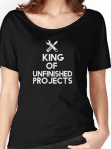 The king of unfinished projects Women's Relaxed Fit T-Shirt