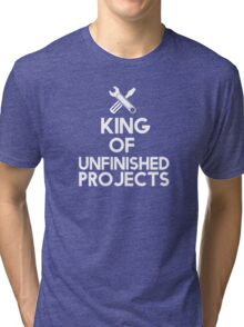 The king of unfinished projects Tri-blend T-Shirt