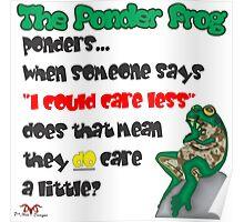 """Ponder Frog """"Care Less"""" Poster"""