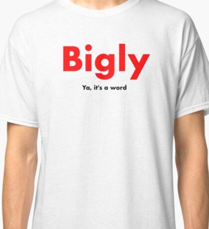 Bigly Classic T-Shirt
