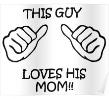 This Guy loves his Mom Poster