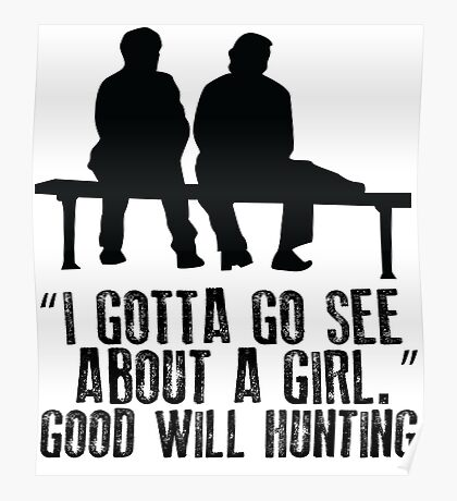 Good Will Hunting - I gotta go see about a girl Poster