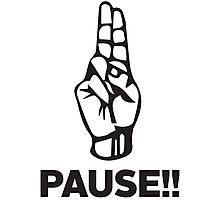 PAUSE!! Photographic Print