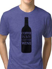 Coffee is my daytime wine Tri-blend T-Shirt