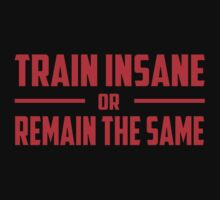 Train Insane Or Remain The Same One Piece - Short Sleeve