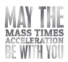 May the mass times acceleration be with you  Photographic Print