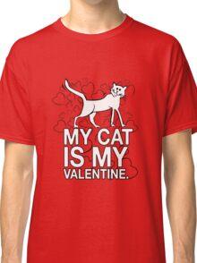 My Cat is My Valentine Classic T-Shirt