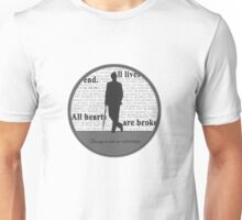All lives end. All hearts are broken. Caring is not an advantage. Unisex T-Shirt