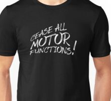 Cease All Motor Functions! Unisex T-Shirt