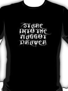 Stare into the Maggot Drawer T-Shirt