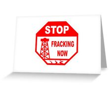 STOP FRACKING NOW Greeting Card