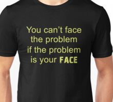 You can't face the problem if the problem is your face sarcasm shirt Unisex T-Shirt