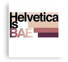 Helvetica Is BAE Canvas Print