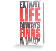 EXTANT - Life Always Finds a Way Greeting Card