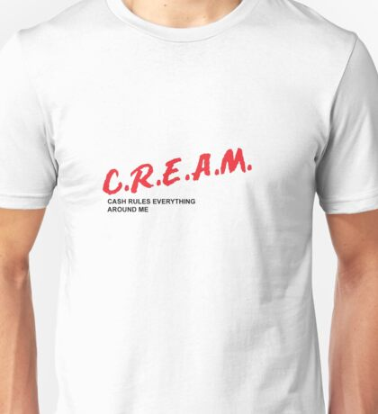 C.R.E.A.M. cash rules everything around me Unisex T-Shirt
