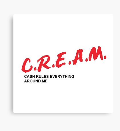 C.R.E.A.M. cash rules everything around me Canvas Print