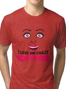 freundin girlfriend love partner liebe verliebt frau weiblich girl sexy gesicht grinsen comic cartoon text schrift logo design cool crazy verrückt verwirrt blöd dumm komisch gestört  Tri-blend T-Shirt