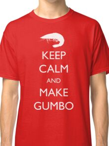 Keep Calm and Make Gumbo Classic T-Shirt