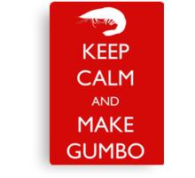 Keep Calm and Make Gumbo Canvas Print