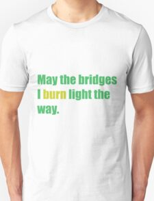 May the bridges I burn light the way. T-Shirt