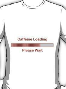 Caffeine Loading Please Wait T-Shirt