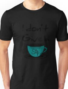 I don't give a Sip Unisex T-Shirt