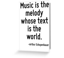 Music is the melody whose text is the world. Greeting Card