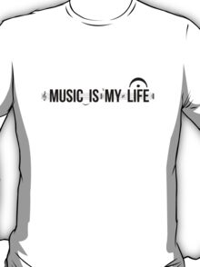 Music Is My Life! T-Shirt
