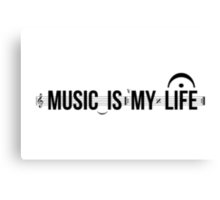 Music Is My Life! Canvas Print
