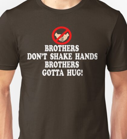 Brothers Don't Shake Hands Brothers Gotta Hug - Tommy Boy Unisex T-Shirt