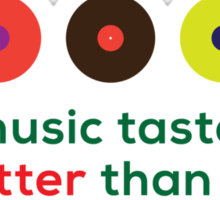 My music taste is better than yours II Sticker