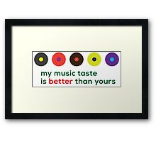 My music taste is better than yours II Framed Print