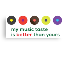 My music taste is better than yours II Metal Print