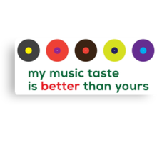 My music taste is better than yours II Canvas Print