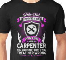 This Girl Protected By The Good Lord And A Carpenter You Might Meet Both If You Treat Her Wrong Unisex T-Shirt