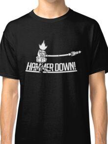 HAMMER DOWN! Classic T-Shirt
